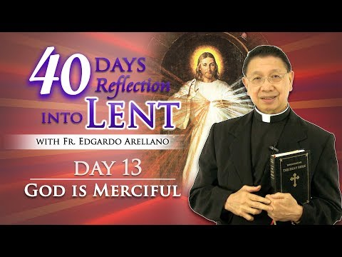 40 Days Reflection into Lent  DAY 13 GOD IS MERCIFUL