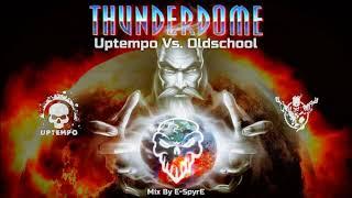 Thunderdome - Uptempo Vs Oldschool (Mix By E SpyrE)