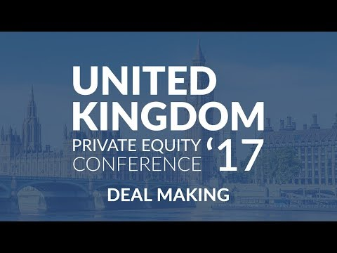UK Private Equity Conference 2017 - Deal Making