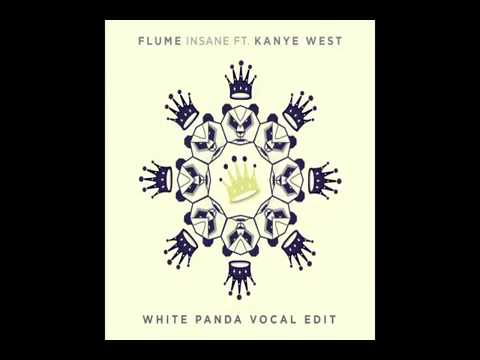 Flume   Insane ft  Kanye West  White Panda Vocal Edit