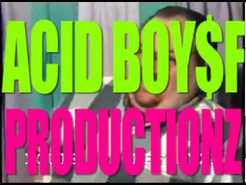 ACID BOY$F VIDEO!!!! (Official)
