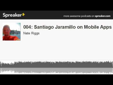 004: Santiago Jaramillo on Mobile Apps (made with Spreaker)