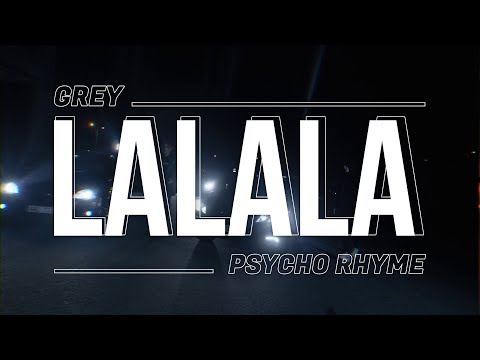 Grey - LALALA Ft. Psycho Rhyme