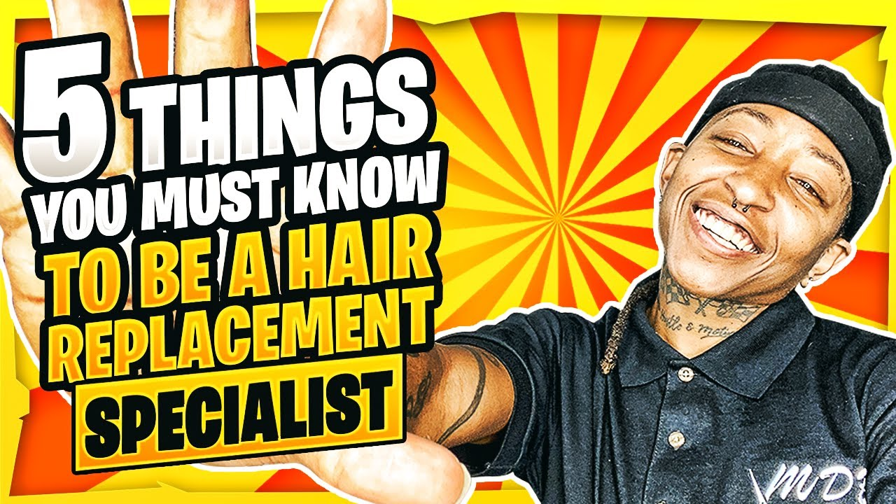 5 Things You Must Know to become a Hair Replacement Specialist by @mickeydabarber
