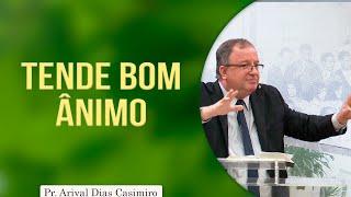 Tende bom ânimo | Pr Arival Dias Casimiro