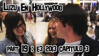 LUZU EN HOLLYWOOD ESPECIAL E3 2013 / CAPITULO 3 - LuzuVlogs