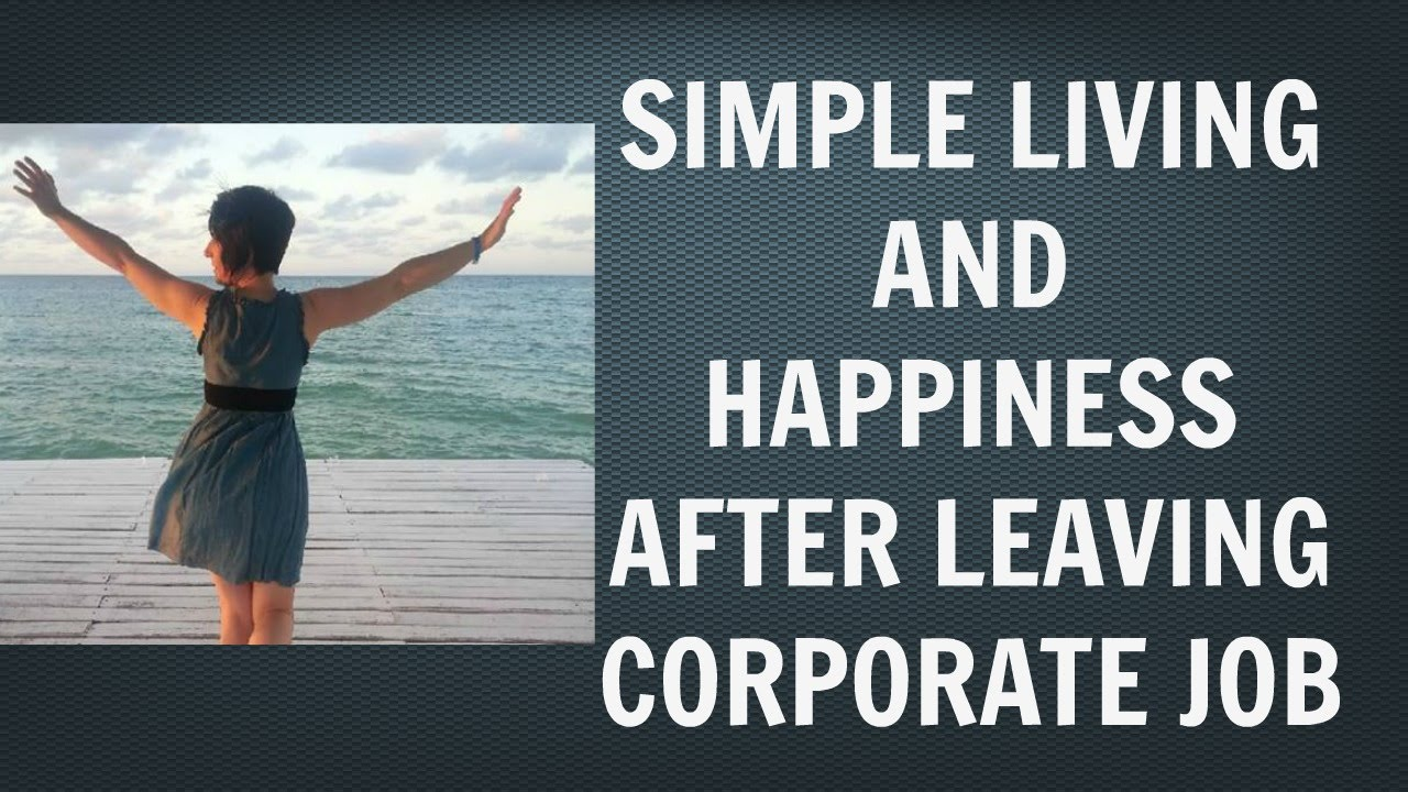 authentic happiness after leaving corporate job simple living authentic happiness after leaving corporate job simple living debt happy life