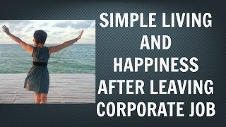 Authentic Happiness After Leaving Corporate Job | Simple Living Debt Free | Happy Life