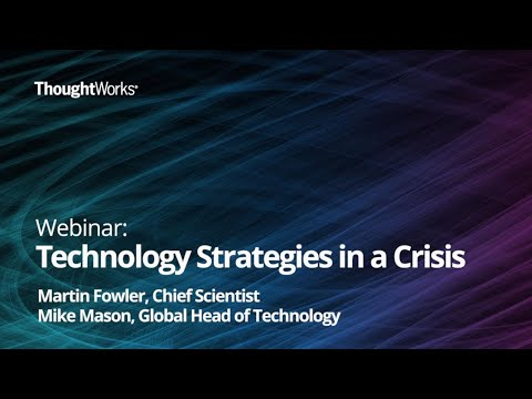 Technology Strategies In A Crisis - Martin Fowler And Mike Mason