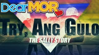 """Dear MOR: """"Try, Ang Gulo"""" The Sally Story 11-22-15"""