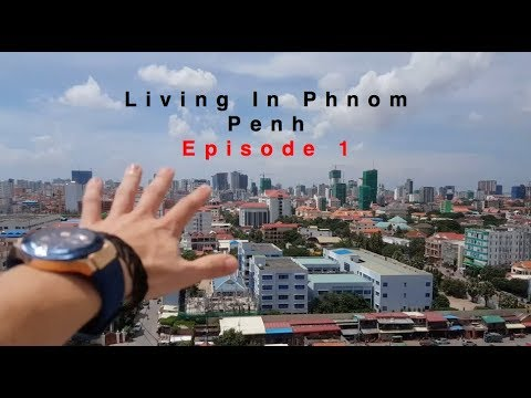 Living In Phnom Penh. Episode 1