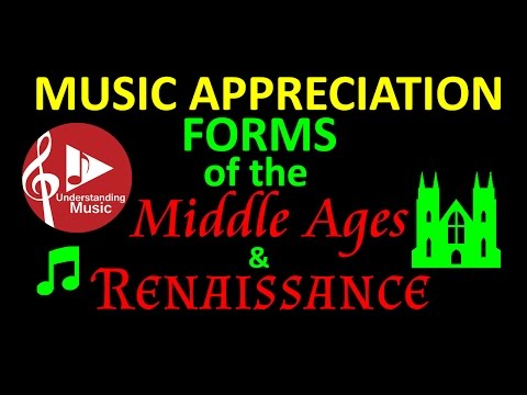Music Appreciation - FORMS of the Middle Ages and Renaissance