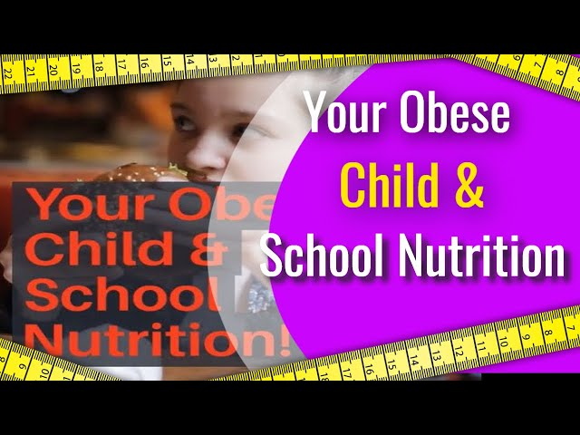 Your Obese Child & School Nutrition!