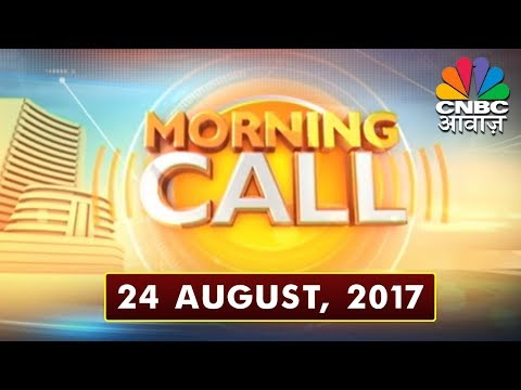 Morning Call 24 th August  2017