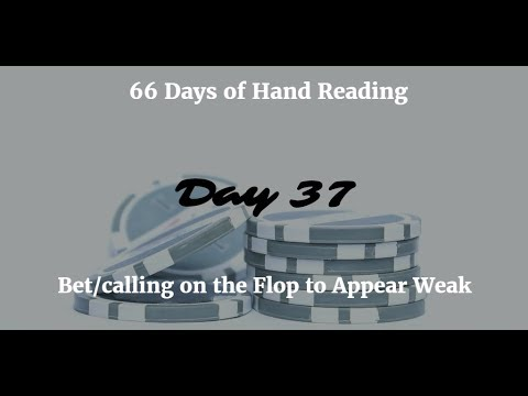 Bet/calling on the Flop to Appear Weak :-: Hand Reading Day 37 of 66