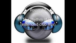 Room 42 - The rhythm of life (extended club mix) (HQ)