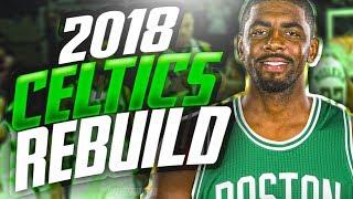 Rebuilding the 2018 BOSTON CELTICS w/ KYRIE IRVING! NEW DYNASTY?!! NBA 2K17 MYLEAGUE
