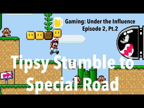 Gaming: Under the Influence Ep. 2, Part 2 - Tipsy Stumble to Special Road