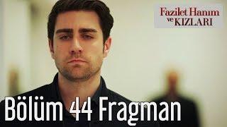 Fazilet Hanım ve Kızları 44. Bölüm Fragman