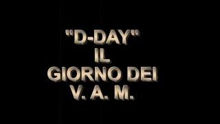 D - Day- IL GIORNO DEI V.A.M.