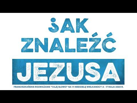 Jak znaleźć Jezusa: Daję Słowo - VI niedziela Wielkanocy A - 17 V 2020