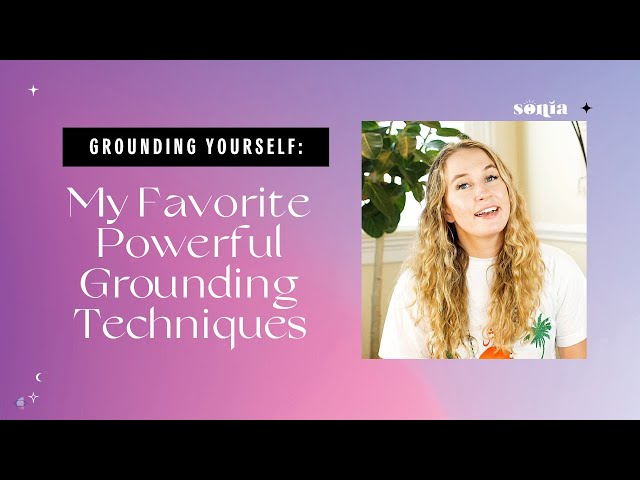 Grounding Yourself: My Favorite Powerful Grounding Techniques