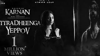 karnan | Uttradheenga yeppov song | Dhanush | Mari Selvaraj | Santhosh Narayan | Dhee