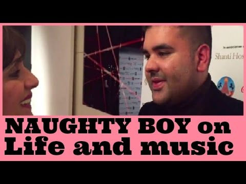 Naughty Boy: Music,Not going out and Being Asian.