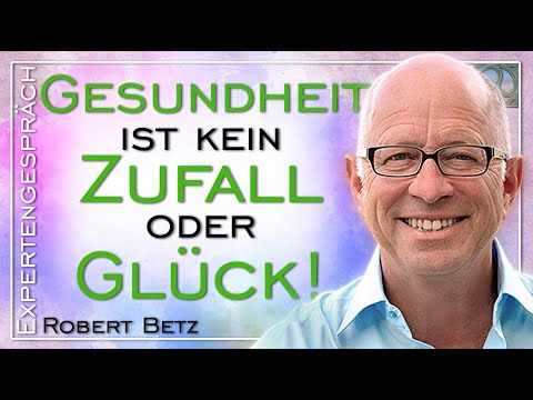 Gesundheit ist kein Zufall oder Glück - Expertengespräch mit Robert Betz