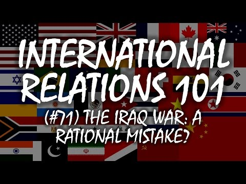 International Relations 101: The Iraq War---A Rational Mistake?