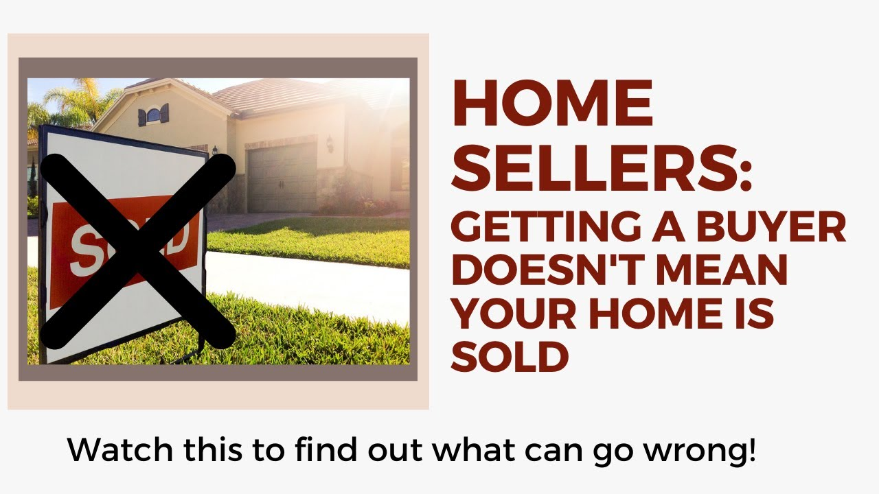 Home Sellers: Getting A Buyer Doesn't Mean Your Home Is Sold
