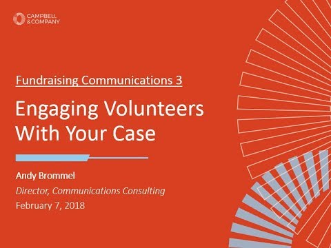 Fundraising Communications 3: Engaging Volunteers with Your Case 2018