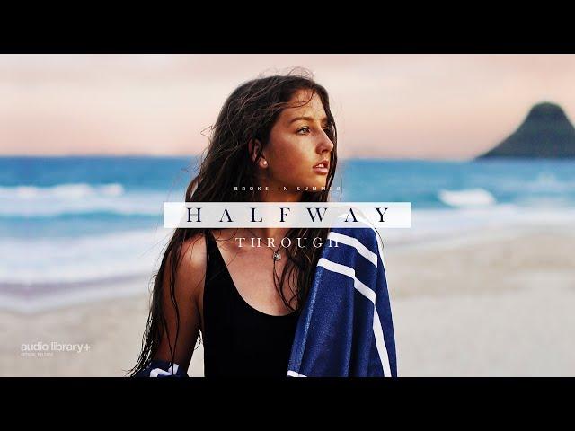 Halfway Through - Broke In Summer [Audio Library Release]