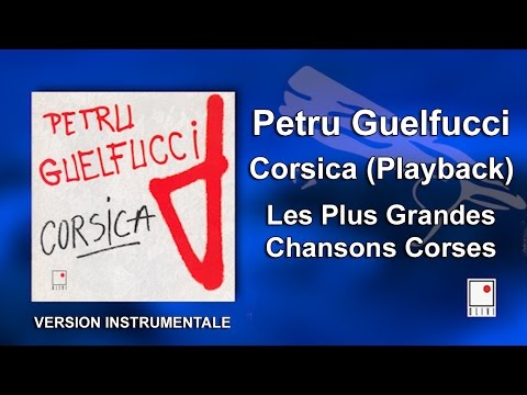 Petru Guelfucci - Corsica - Playback - Single - (Version Instrumentale) - Grandes Chansons Corses
