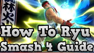 How To Ryu - Smash 4 - Informative And Combo Guide / Tips / First Look