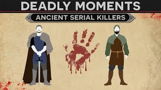 Deadly Moments in History - Ancient Serial Killers