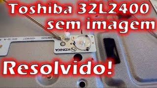 Semp Toshiba 32L2400 sem imagem e com som RESOLVIDO