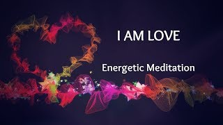I AM LOVE: Powerful Energetic Meditation to Heal, Manifest, and Raise Vibration (w/ Reiki Energy)