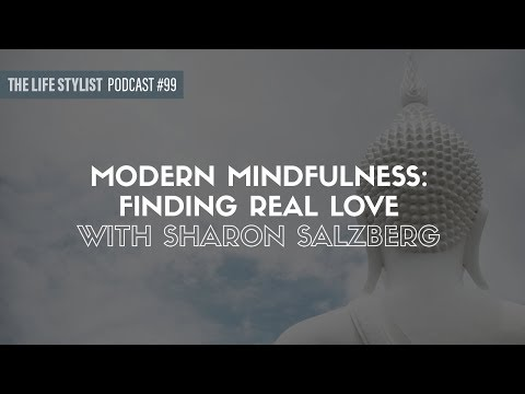 Sharon Salzberg: Modern Mindfulness: Finding Real Love #99, The Life Stylist Podcast