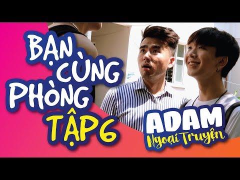[BL] ADAM NGOẠI TRUYỆN | BẠN CÙNG PHÒNG - TẬP 6 | CiF TV