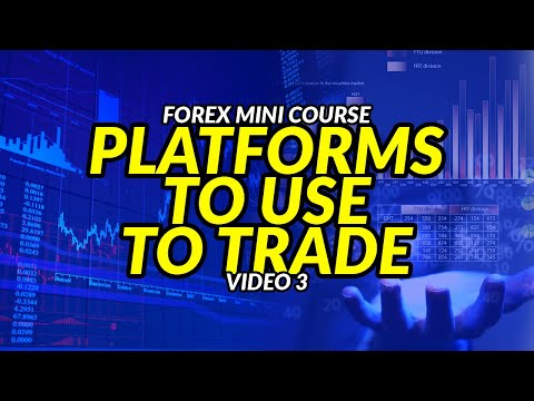 Platforms To Use To Trade (Forex Mini Course – Video 3)