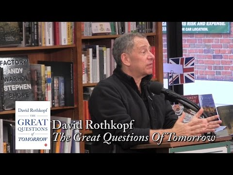 "David Rothkopf, ""The Great Questions Of Tomorrow"""