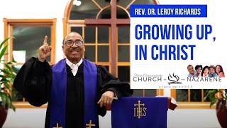 Growing Up, In Christ - Rev. Dr. Leroy Richards