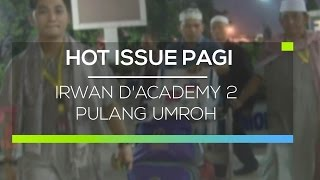 Irwan D'Academy 2 Pulang Umroh - Hot Issue Pagi 05/03/16