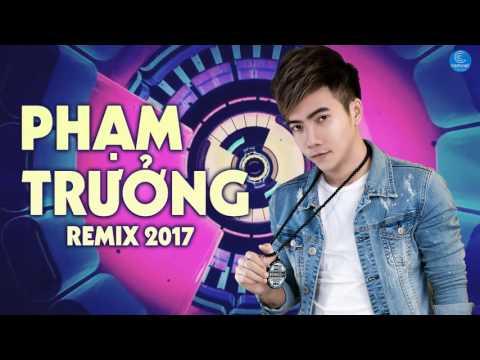 Liên Khúc Phạm Trưởng Remix 2017 - Liên Khúc Nhạc Trẻ Remix Hay Nhất Của Phạm Trưởng 2017 thumbnail
