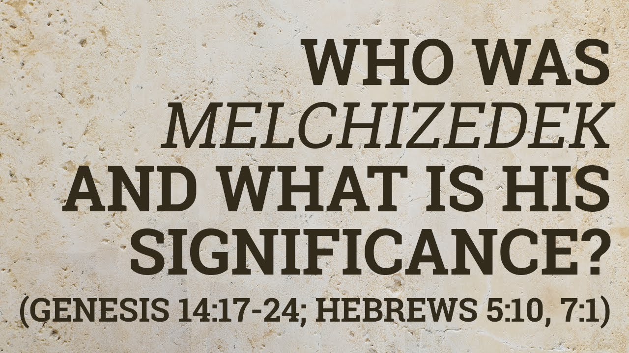 Who Was Melchizedek And What Is His Significance Genesis