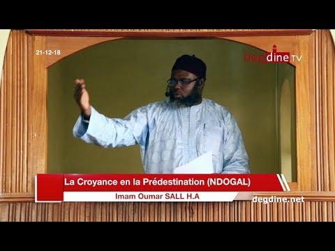 Khoutbah 21 12 2018 | La Croyance en la Prédestination (NDOGAL) | Imam Oumar SALL H.A
