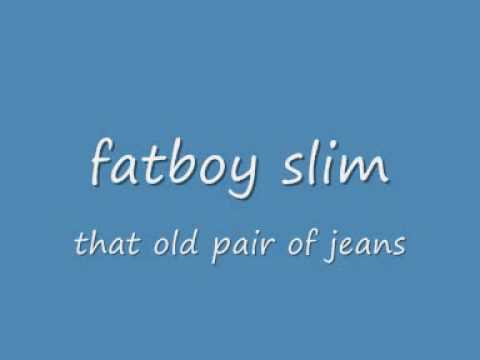 fatboy silm that old pair of jeans