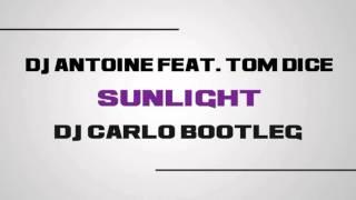 DJ Antoine feat. Tom Dice - Sunlight (DJ Carlo Bootleg)