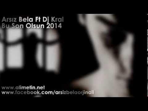 Arsız Bela - Bu Son Olsun 2014 Dj Kral